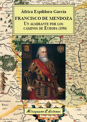 FRANCISCO DE MENDOZA, UN ALMIRANTE POR LOS CAMINOS DE EUROPA (1596) *