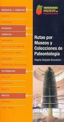 RUTAS POR MUSEOS Y COLECCIONES DE PALEONTOLOGÍA. CANARIAS, EXTREMADURA, ANDALUCÍA Y GIBRALTAR, MURCIA Y BALEARES *