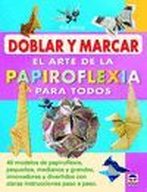 DOBLAR Y MARCAR. EL ARTE DE LA PAPIROFLEXIA PARA TODOS *