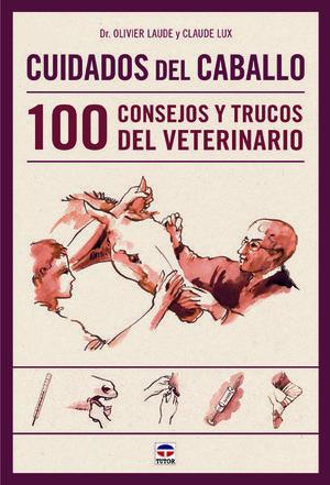 CUIDADOS DEL CABALLO. 100 CONSEJOS Y TRUCOS DEL VETERINARIO *