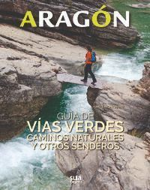 ARAGON. GUIA DE VIAS VERDES, CAMINOS NATURALES