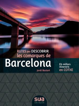 RUTES PER DESCOBRIR LES COMARQUES DE BARCELONA *