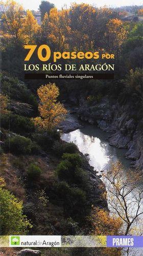 70 PASEOS POR LOS RÍOS DE ARAGÓN *