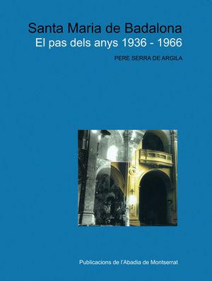 SANTA MARIA DE BADALONA. EL PAS DELS ANYS 1936-1966 *