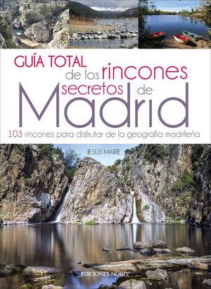 GUÍA TOTAL DE LOS RINCONES SECRETOS DE MADRID *