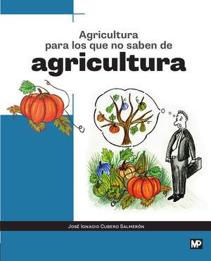 AGRICULTURA PARA LOS QUE NO SABEN DE AGRICULTURA *