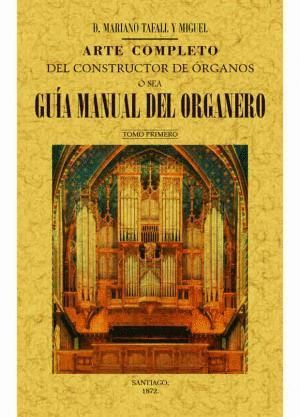 ARTE COMPLETO DEL CONSTRUCTOR DE ÓRGANOS, Ó SEA, GUÍA MANUAL DEL ORGANERO (4 TOMO) *