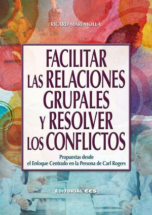 FACILITAR LAS RELACIONES GRUPALES Y RESOLVER LOS CONFLICTOS *