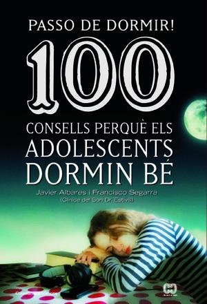PASSO DE DORMIR! 100 CONSELLS PERQUÈ ELS ADOLESCENTS DORMIN BÉ *