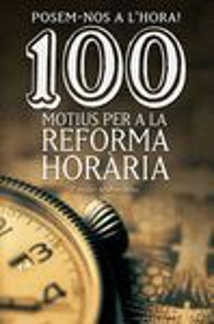 POSEM-NOS A L'HORA! 100 MOTIUS PER A LA REFORMA HORÀRIA *