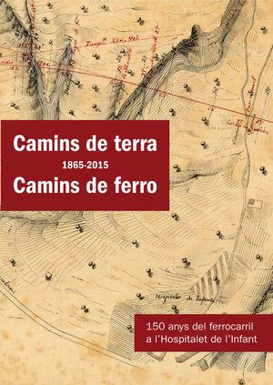 CAMINS DE TERRA (1865-2015) CAMINS DE FERRO *
