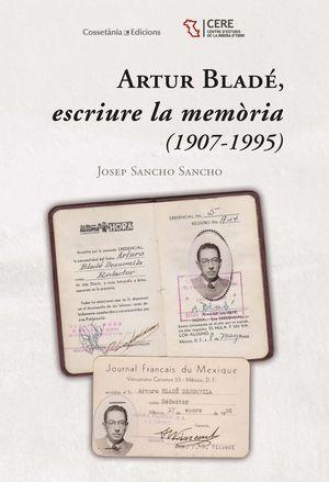 ARTUR BLADÉ, ESCRIURE LA MEMÒRIA (1907-1995) *
