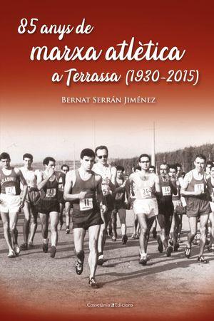 85 ANYS DE MARXA ATLÈTICA A TERRASSA (1930-2015) *
