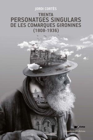TRENTA PERSONATGES SINGULARS DE LES COMARQUES GIRONINES (1808-1936) **