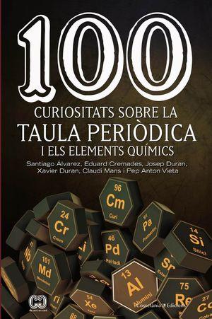 100 CURIOSITATS SOBRE LA TAULA PEDIÒDICA I ELS ELEMENTS QUIMICS *