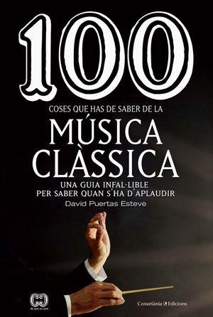 100 COSES QUE HAS DE SABER DE LA MÚSICA CLÀSSICA *