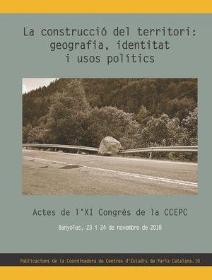 LA CONSTRUCCIÓ DEL TERRITORI: GEOGRAFIA, IDENTITAT I USOS POLÍTICS *