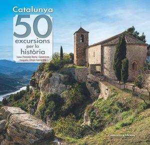 CATALUNYA: 50 EXCURSIONS PER LA HISTÒRIA *