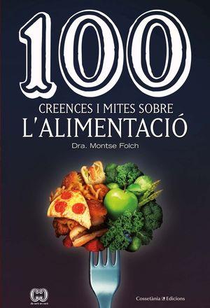 100 CREENCES I MITES SOBRE L'ALIMENTACIÓ *