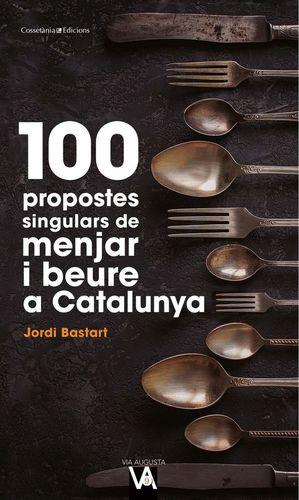 100 PROPOSTES SINGULARS DE MENJAR I BEURE A CATALUNYA *