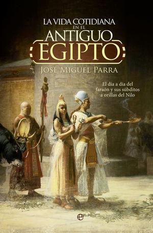 LA VIDA COTIDIANA EN EL ANTIGUO EGIPTO *