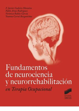FUNDAMENTOS DE NEUROCIENCIA Y NEURORREHABILITACIÓN EN TERAPIA OCUPACIONAL *