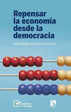 REPENSAR LA ECONOMÍA DESDE LA DEMOCRACIA *