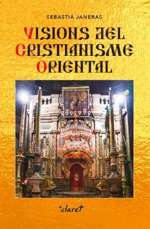 VISIONS DEL CRISITIANISME ORIENTAL *