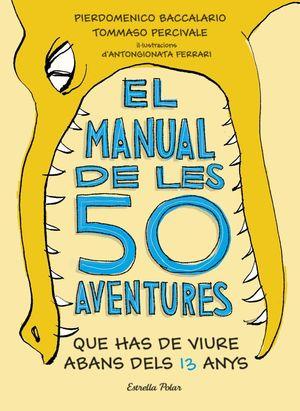 EL MANUAL DE LES 50 AVENTURES QUE HAS DE VIURE ABANS DELS 13 ANYS *