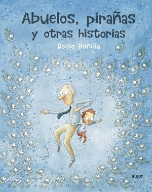 ABUELOS, PIRAÑAS Y OTRAS HISTORIAS *