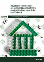 NOVEDADES EN MATERIA DE PROCEDIMIENTO ADMINISTRATIVO CON LA ENTRADA EN VIGOR DE LA LEY 39-2015 *
