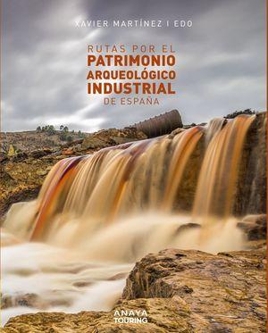 RUTAS POR EL PATRIMONIO ARQUEOLÓGICO INDUSTRIAL DE ESPAÑA *