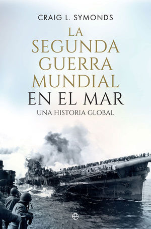 LA SEGUNDA GUERRA MUNDIAL EN EL MAR *