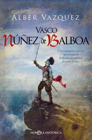 VASCO NÚÑEZ DE BALBOA *