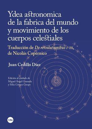 YDEA ASTRONOMICA DE LA FABRICA DEL MUNDO Y MOVIMIENTO DE LOS CUERPOS CELESTIALES *