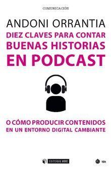 DIEZ CLAVES PARA CONTAR BUENAS HISTORIAS EN PODCAST *