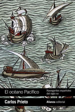 EL OCÉANO PACÍFICO: NAVEGANTES ESPAÑOLES DEL SIGLO XVI *