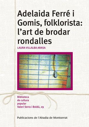 ADELAIDA FERRÉ I GOMIS, FOLKLORISTA: L'ART DE BRODAR RONDALLES *