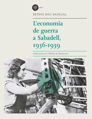 L'ECONOMIA DE GUERRA A SABADELL, 1936-1939 *