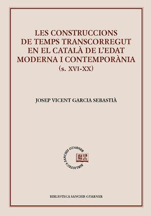 LES CONSTRUCCIONS DE TEMPS TRANSCORREGUT EN EL CATALÀ DE L'EDAT MODERNA I CONTEMPORÀNIA (S. XVI-XX) *