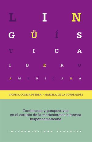 TENDENCIAS Y PERSPECTIVAS EN EL ESTUDIO DE LA MORFOSINTAXIS HISTÓRICA HISPANOAMERICANA *