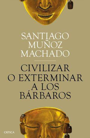 CIVILIZAR O EXTERMINAR A LOS BÁRBAROS *