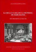LA SECA O CASA DE LA MONEDA DE BARCELONA : DELS PRECEDENTS AL SEGLE XIX *
