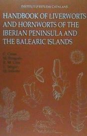 HANDBOOK OF LIVERWORTS AND HORNWORTS OF THE IBERIAN PENINSULA AND THE BALEARIC ISLANDS*