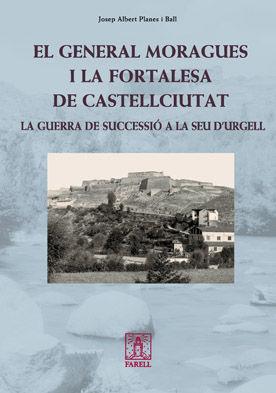EL GENERAL MORAGUES I LA FORTALESA DE CASTELLCIUTAT *