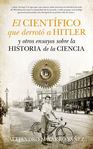 EL CIENTÍFICO QUE DERROTÓ A HITLER Y OTROS ENSAYOS SOBRE LA HISTORIA DE LA CIENCIA *