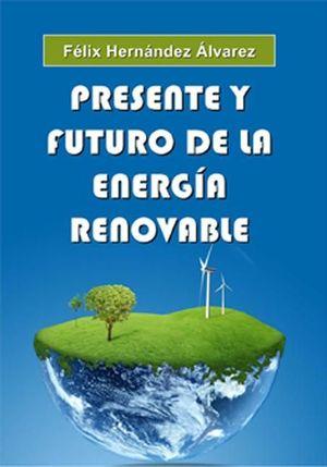 PRESENTE Y FUTURO DE LA ENERGÍA RENOVABLE *