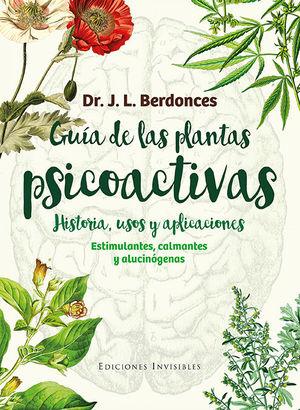 GUÍA DE LAS PLANTAS PSICOACTIVAS. HISTORIA, USOS Y APLICACIONES *
