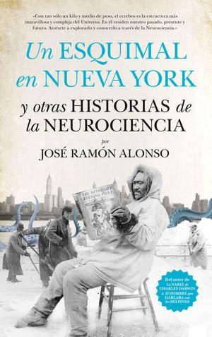 UN ESQUIMAL EN NUEVA YORK Y OTRAS HISTORIAS DE LA NEUROCIENCIA **