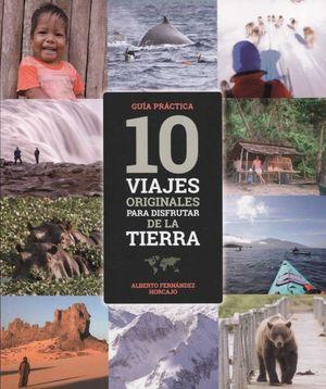 10 VIAJES ORIGINALES PARA DISFRUTAR DE LA TIERRA *